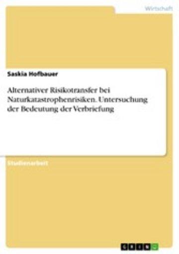 eBook Alternativer Risikotransfer bei Naturkatastrophenrisiken. Untersuchung der Bedeutung der Verbriefung Cover
