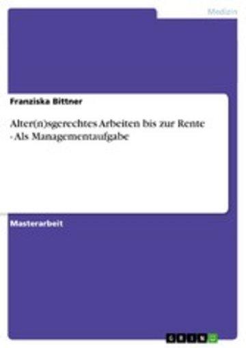 eBook Alter(n)sgerechtes Arbeiten bis zur Rente - Als Managementaufgabe Cover