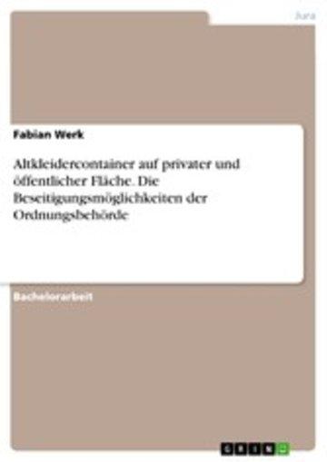 eBook Altkleidercontainer auf privater und öffentlicher Fläche. Die Beseitigungsmöglichkeiten der Ordnungsbehörde Cover