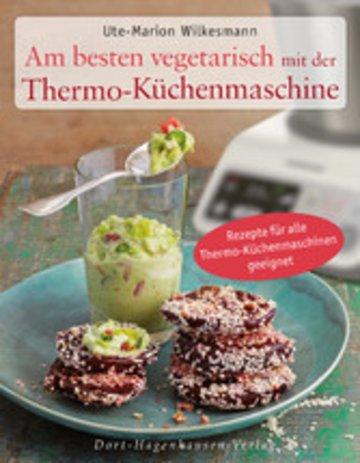 Am besten vegetarisch mit der Thermo-Küchenmaschine von Ute-Marion ...