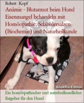 eBook Anämie - Blutarmut beim Hund Eisenmangel behandeln mit Homöopathie, Schüsslersalzen (Biochemie) und Naturheilkunde Cover