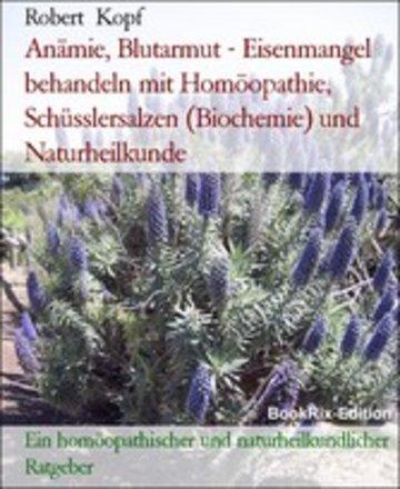 eBook Anämie, Blutarmut - Eisenmangel behandeln mit Homöopathie, Schüsslersalzen (Biochemie) und Naturheilkunde Cover