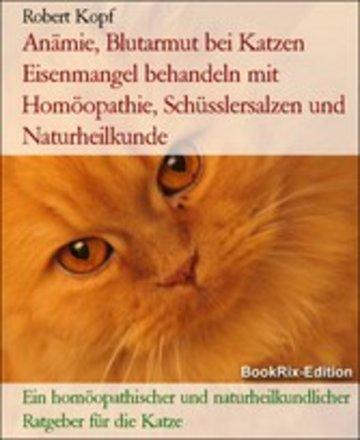 eBook Anämie, Blutarmut bei Katzen Eisenmangel behandeln mit Homöopathie, Schüsslersalzen und Naturheilkunde Cover
