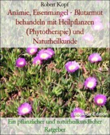 eBook Anämie, Eisenmangel - Blutarmut behandeln mit Heilpflanzen (Phytotherapie) und Naturheilkunde Cover