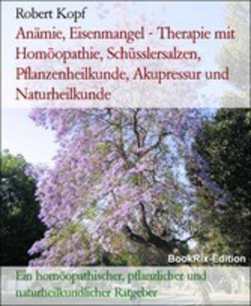 eBook Anämie, Eisenmangel - Therapie mit Homöopathie, Schüsslersalzen, Pflanzenheilkunde, Akupressur und Naturheilkunde Cover