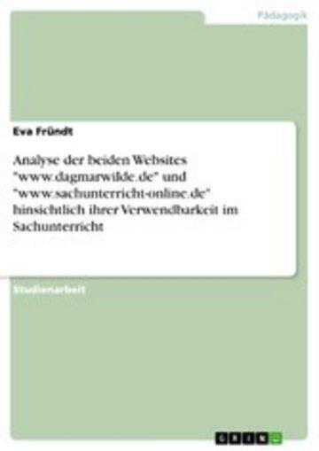 eBook Analyse der beiden Websites 'www.dagmarwilde.de' und 'www.sachunterricht-online.de' hinsichtlich ihrer Verwendbarkeit im Sachunterricht Cover