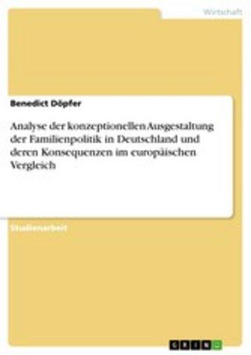 eBook Analyse der konzeptionellen Ausgestaltung der Familienpolitik in Deutschland und deren Konsequenzen im europäischen Vergleich Cover
