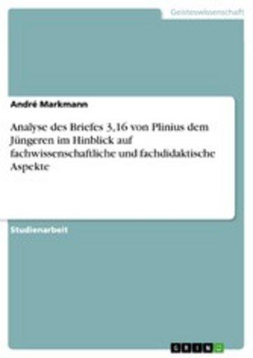 eBook Analyse des Briefes 3,16 von Plinius dem Jüngeren im Hinblick auf fachwissenschaftliche und fachdidaktische Aspekte Cover