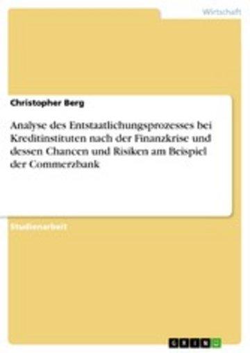 eBook Analyse des Entstaatlichungsprozesses bei Kreditinstituten nach der Finanzkrise und dessen Chancen und Risiken am Beispiel der Commerzbank Cover