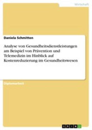 eBook Analyse von Gesundheitsdienstleistungen am Beispiel von Prävention und Telemedizin im Hinblick auf Kostenreduzierung im Gesundheitswesen Cover