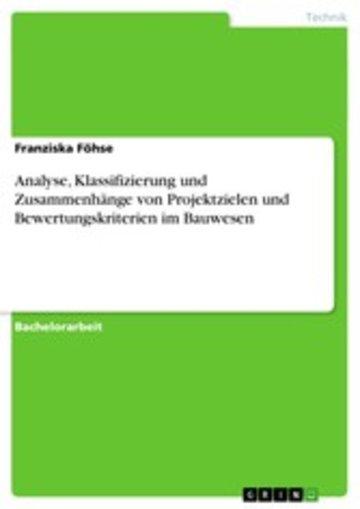 eBook Analyse, Klassifizierung und Zusammenhänge von Projektzielen und Bewertungskriterien im Bauwesen Cover