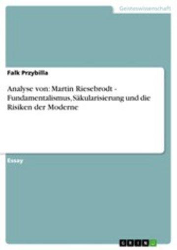 eBook Analyse von: Martin Riesebrodt - Fundamentalismus, Säkularisierung und die Risiken der Moderne Cover