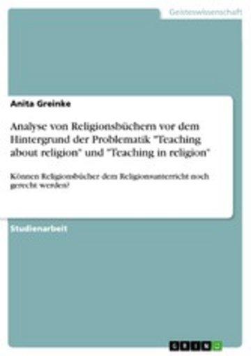 eBook Analyse von Religionsbüchern vor dem Hintergrund der Problematik 'Teaching about religion' und 'Teaching in religion' Cover
