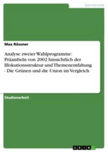 eBook Analyse zweier Wahlprogramme: Präambeln von 2002 hinsichtlich der Illokutionsstruktur und Themenentfaltung - Die Grünen und die Union im Vergleich Cover