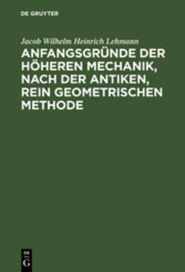 eBook Anfangsgründe der höheren Mechanik, nach der antiken, rein geometrischen Methode Cover