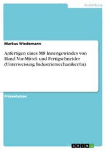 eBook Anfertigen eines M8 Innengewindes von Hand. Vor-Mittel- und Fertigschneider (Unterweisung Industriemechaniker/in) Cover