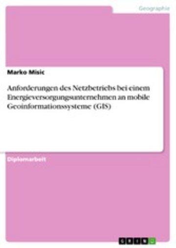 eBook Anforderungen des Netzbetriebs bei einem Energieversorgungsunternehmen an mobile Geoinformationssysteme (GIS) Cover