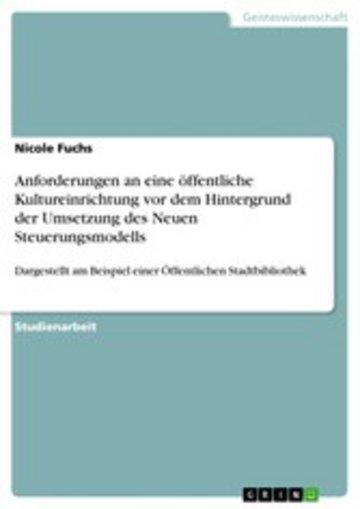 eBook Anforderungen an eine öffentliche Kultureinrichtung vor dem Hintergrund der Umsetzung des Neuen Steuerungsmodells Cover