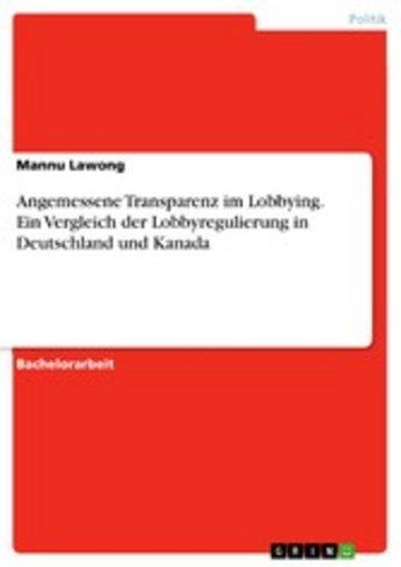 eBook Angemessene Transparenz im Lobbying. Ein Vergleich der Lobbyregulierung in Deutschland und Kanada Cover