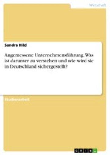 eBook Angemessene Unternehmensführung. Was ist darunter zu verstehen und wie wird sie in Deutschland sichergestellt? Cover