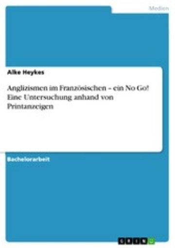eBook Anglizismen im Französischen - ein No Go! Eine Untersuchung anhand von Printanzeigen Cover