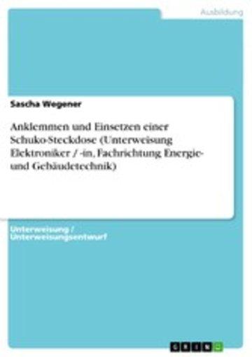 eBook Anklemmen und Einsetzen einer Schuko-Steckdose (Unterweisung Elektroniker / -in, Fachrichtung Energie- und Gebäudetechnik) Cover