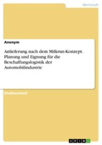 eBook Anlieferung nach dem Milkrun-Konzept. Planung und Eignung für die Beschaffungslogistik der Automobilindustrie Cover