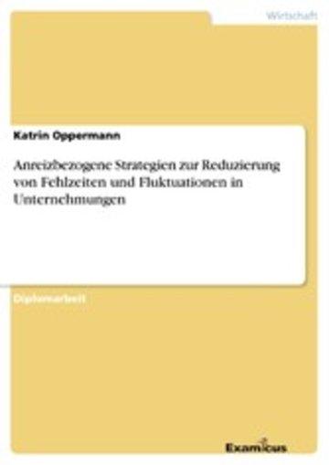 eBook Anreizbezogene Strategien zur Reduzierung von Fehlzeiten und Fluktuationen in Unternehmungen Cover