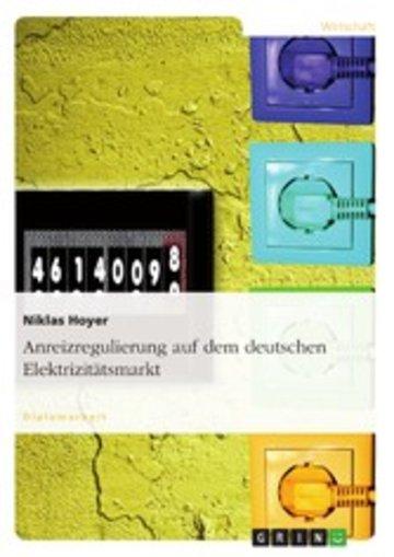 eBook Anreizregulierung auf dem deutschen Elektrizitätsmarkt Cover