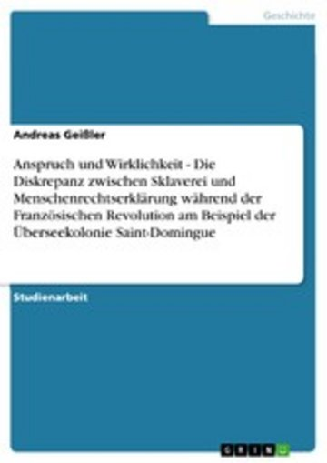 eBook Anspruch und Wirklichkeit - Die Diskrepanz zwischen Sklaverei und Menschenrechtserklärung während der Französischen Revolution am Beispiel der Überseekolonie Saint-Domingue Cover
