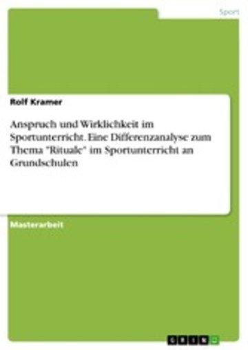 eBook Anspruch und Wirklichkeit im Sportunterricht. Eine Differenzanalyse zum Thema 'Rituale' im Sportunterricht an Grundschulen Cover