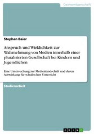 eBook Anspruch und Wirklichkeit zur Wahrnehmung von Medien innerhalb einer pluralisierten Gesellschaft bei Kindern und Jugendlichen Cover