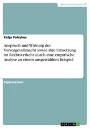 eBook Anspruch und Wirkung der Vorsorgevollmacht sowie ihre Umsetzung im Rechtsverkehr durch eine empirische Analyse an einem ausgewählten Beispiel Cover