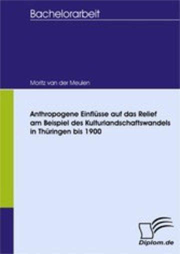 eBook Anthropogene Einflüsse auf das Relief in landwirtschaftlich geprägten Räumen am Beispiel des Kulturlandschaftswandels in Thüringen bis 1900 Cover