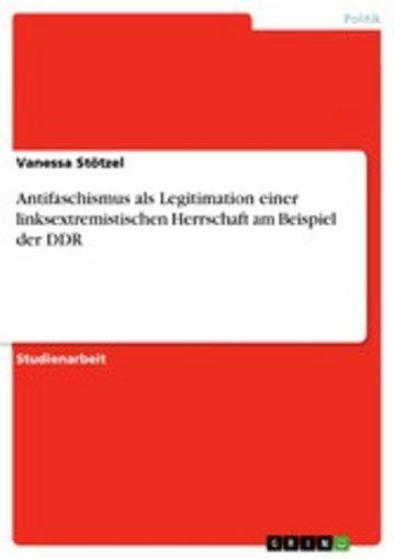 eBook Antifaschismus als Legitimation einer linksextremistischen Herrschaft am Beispiel der DDR Cover