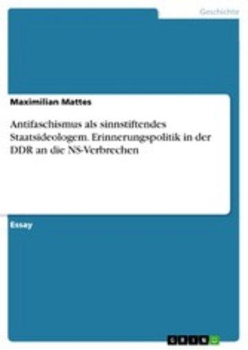 eBook Antifaschismus als sinnstiftendes Staatsideologem. Erinnerungspolitik in der DDR an die NS-Verbrechen Cover