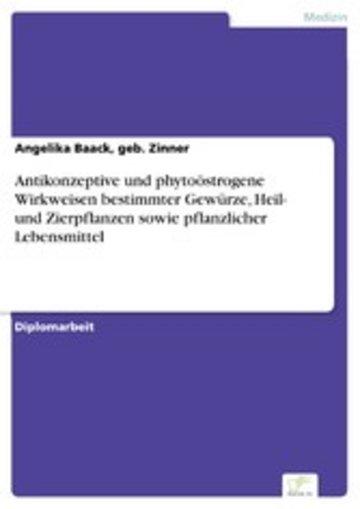 eBook Antikonzeptive und phytoöstrogene Wirkweisen bestimmter Gewürze, Heil- und Zierpflanzen sowie pflanzlicher Lebensmittel Cover