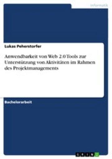 eBook Anwendbarkeit von Web 2.0 Tools zur Unterstützung von Aktivitäten im Rahmen des Projektmanagements Cover