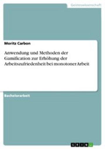 eBook Anwendung und Methoden der Gamification zur Erhöhung der Arbeitszufriedenheit bei monotoner Arbeit Cover