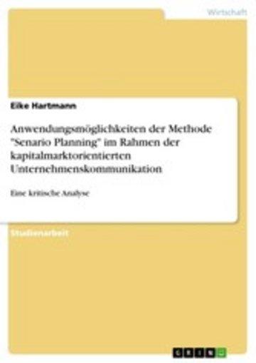 eBook Anwendungsmöglichkeiten der Methode 'Senario Planning' im Rahmen der kapitalmarktorientierten Unternehmenskommunikation Cover