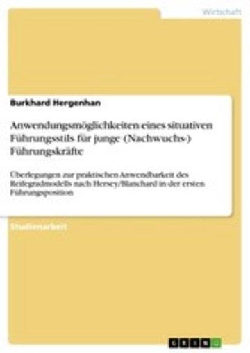 eBook Anwendungsmöglichkeiten eines situativen Führungsstils für junge (Nachwuchs-) Führungskräfte Cover