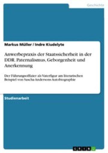 eBook Anwerbepraxis der Staatssicherheit in der DDR. Paternalismus, Geborgenheit und Anerkennung Cover