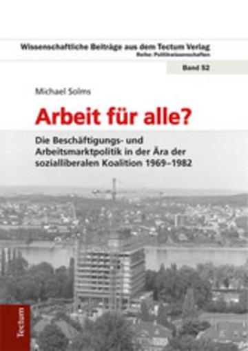 eBook Arbeit für alle? Die Beschäftigungs- und Arbeitsmarktpolitik in der Ära der sozialliberalen Koalition 1969-1982 Cover