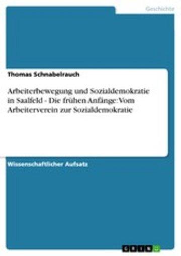eBook Arbeiterbewegung und Sozialdemokratie in Saalfeld - Die frühen Anfänge: Vom Arbeiterverein zur Sozialdemokratie Cover