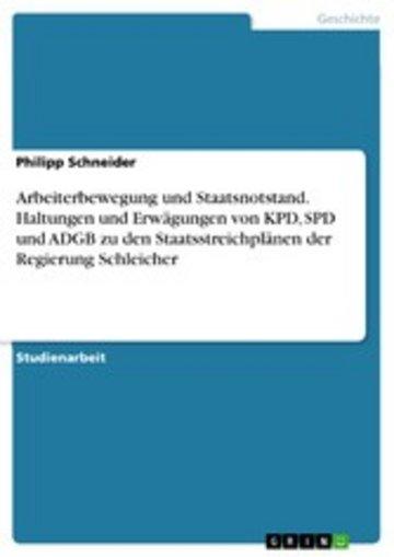 eBook Arbeiterbewegung und Staatsnotstand. Haltungen und Erwägungen von KPD, SPD und ADGB zu den Staatsstreichplänen der Regierung Schleicher Cover