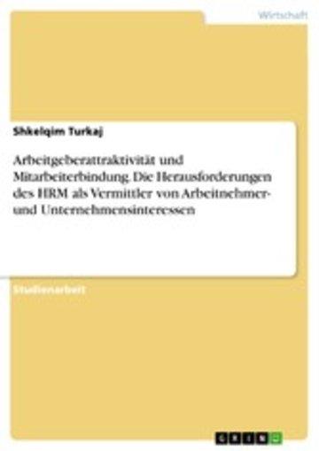 eBook Arbeitgeberattraktivität und Mitarbeiterbindung. Die Herausforderungen des HRM als Vermittler von Arbeitnehmer- und Unternehmensinteressen Cover
