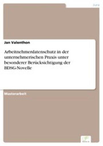 eBook Arbeitnehmerdatenschutz in der unternehmerischen Praxis unter besonderer Berücksichtigung der BDSG-Novelle Cover