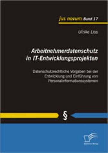eBook Arbeitnehmerdatenschutz in IT-Entwicklungsprojekten: Datenschutzrechtliche Vorgaben bei der Entwicklung und Einführung von Personalinformationssystemen Cover