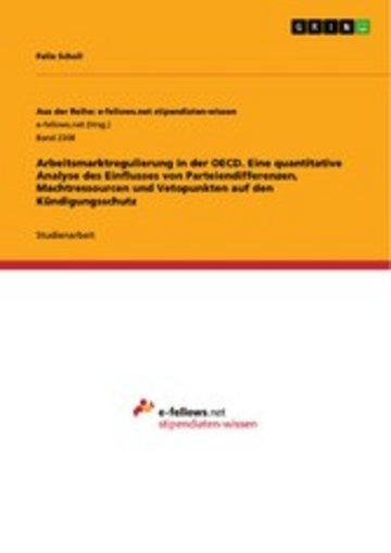 eBook Arbeitsmarktregulierung in der OECD. Eine quantitative Analyse des Einflusses von Parteiendifferenzen, Machtressourcen und Vetopunkten auf den Kündigungsschutz Cover