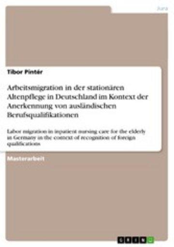 eBook Arbeitsmigration in der stationären Altenpflege in Deutschland im Kontext der Anerkennung von ausländischen Berufsqualifikationen Cover